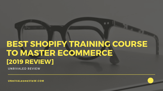 Best Shopify Training Course to Master eCommerce [2019 Review]