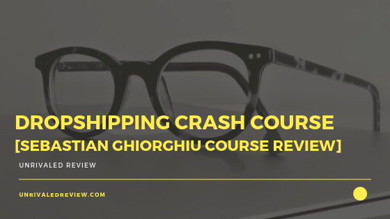 Dropshipping Crash Course [Sebastian Ghiorghiu Course Review]