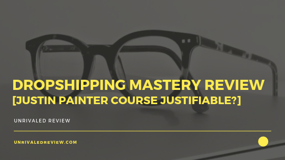 Dropshipping Mastery Review [Justin Painter Course Justifiable_]