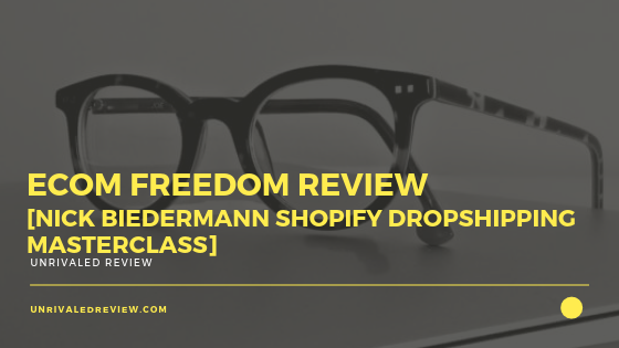 eCom Freedom Review [Nick Biedermann Shopify_Dropship Masterclass]