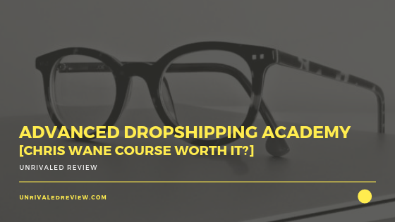 Advanced Dropshipping Academy [Chris Wane Course Worth It?]