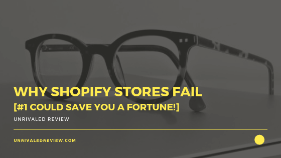 Why Shopify Stores Fail [#1 Could Save You A Fortune]