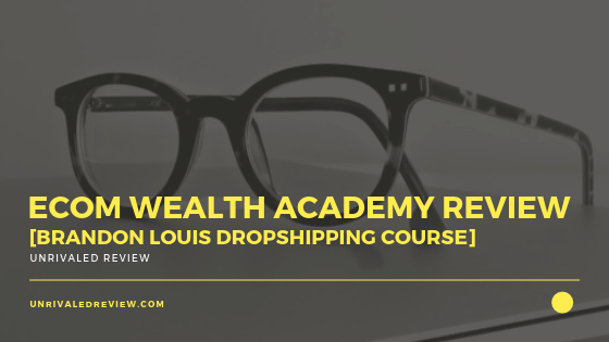 eCom Wealth Academy Review [Brandon Louis Dropshipping Course]