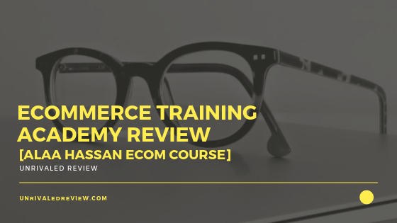eCommerce Training Academy Review [Alaa Hassan eCom Course]