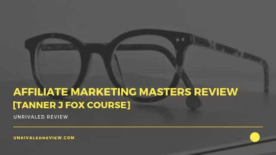 Affiliate Marketing Masters Review [Tanner J Fox Course]