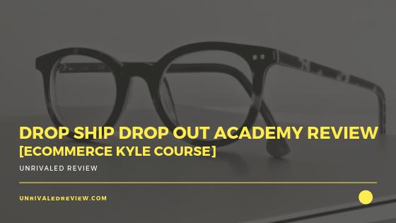 Drop Ship Drop Out Academy Review [eCommerce Kyle Course]