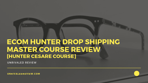 Ecom Hunter Drop Shipping Master Course Review [Hunter Cesare Course]