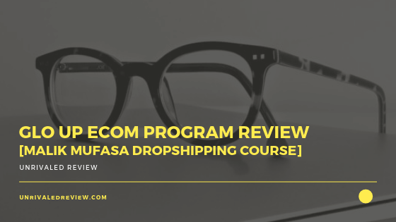Glo Up eCom Program Review [Malik Mufassa Dropshipping Course]