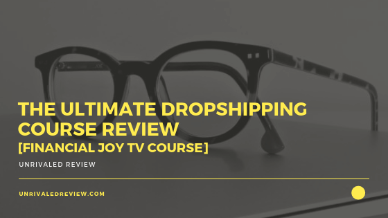 The Ultimate Dropshipping Course Review [Financial Joy TV]