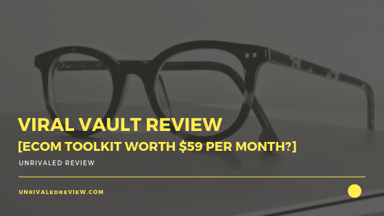 Viral Vault Review [eCom Toolkit Worth $59 per month?]