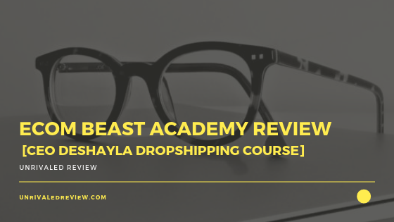 eCom Beast Academy Review [CEO Deshayla Dropshipping Course]