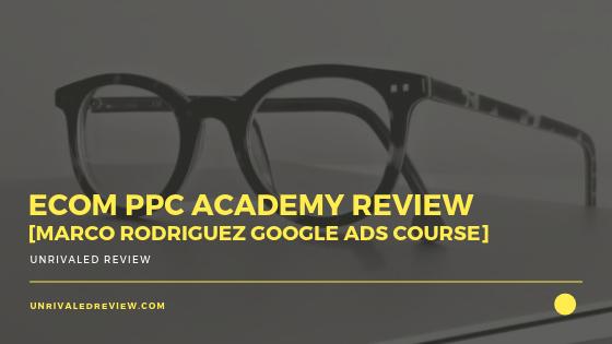 eCom PPC Academy Review [Marco Rodriguez Google Ads Course]