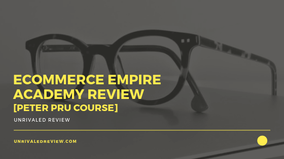 eCommerce Empire Academy Review [Peter Pru Course]