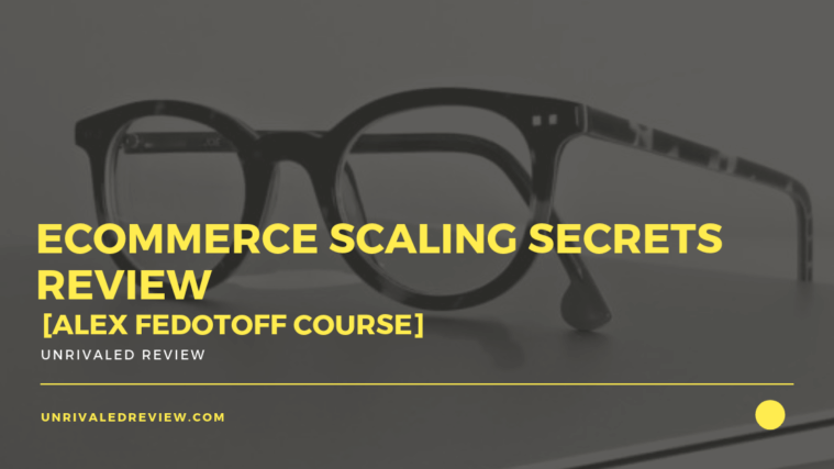 eCommerce Scaling Secrets Review [Alex Fedotoff Course]
