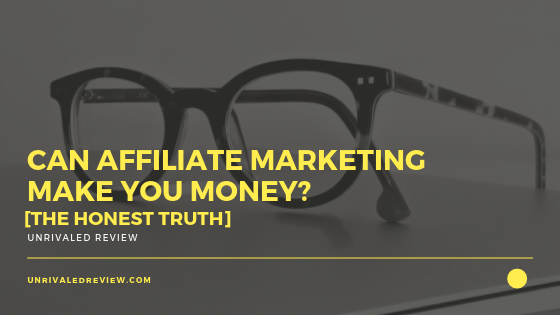 Can Affiliate Marketing Make You Money [The Honest Truth]