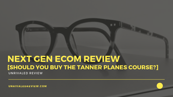 Next Gen eCom Review [Should You Buy The Tanner Planes Course]