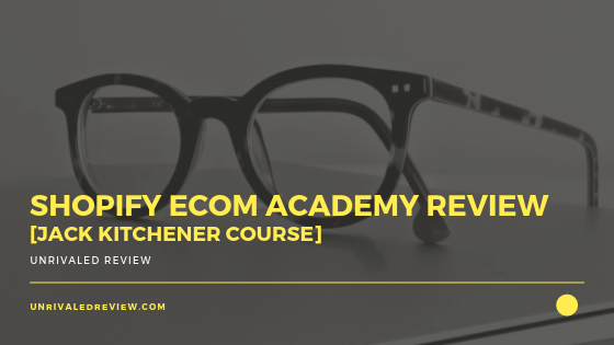 Shopify Ecom Academy Review [Jack Kitchener Course]