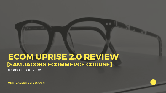 eCom Uprise 2.0 Review [Sam Jacobs eCommerce Course]