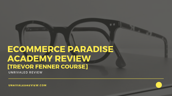 eCommerce Paradise Academy Review [Trevor Fenner Course]