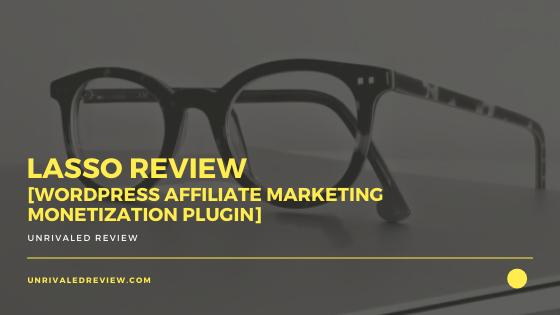 Lasso Review [WordPress Affiliate Marketing Monetization Plugin]