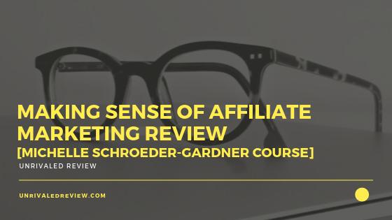 Making Sense of Affiliate Marketing Review [Michelle Schroeder-Gardner Course]