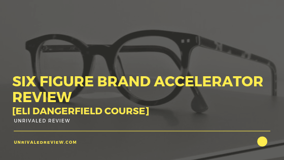 Six Figure Brand Accelerator Review [Eli Dangerfield Course]