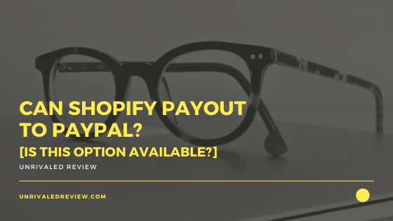 Can Shopify Payout To PayPal? [Is This Option Available?]