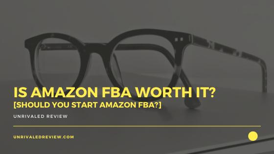 Is Amazon FBA Worth It? [Should You Start Amazon FBA?]