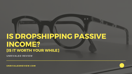 Is Dropshipping Passive Income? [Is It Worth Your While]