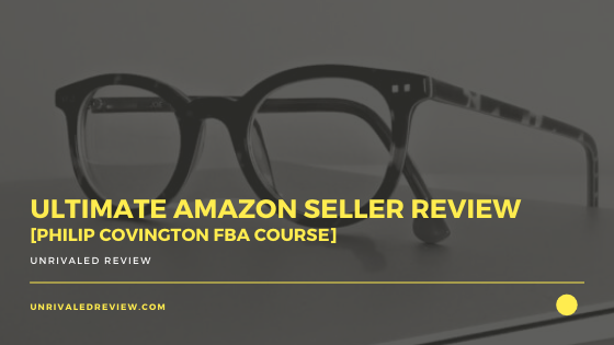 Ultimate Amazon Seller Review [Philip Covington FBA Course]