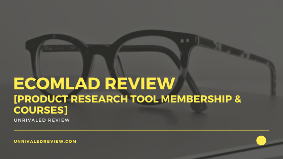 Ecomlad Review [Product Research Tool Membership & Courses]