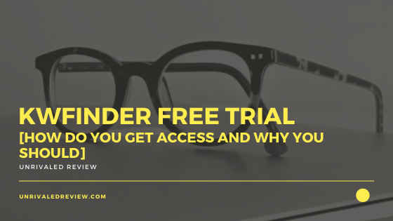 KWFinder Free Trial [How Do You Get Access And Why You Should]