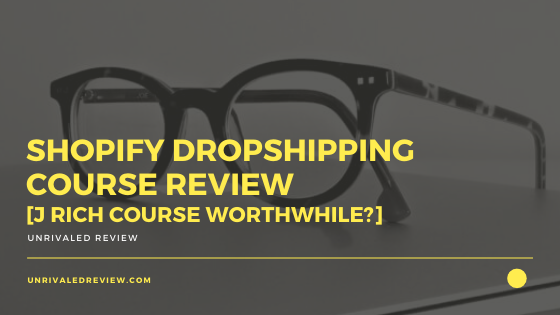 Shopify Dropshipping Course Review [J Rich Course Worthwhile_]