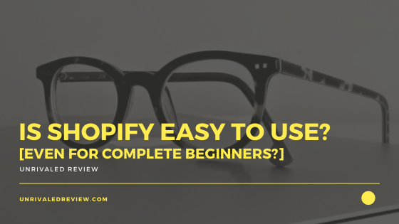 Is Shopify Easy To Use? [Even For Complete Beginners?]