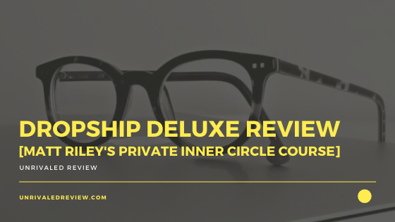 Dropship Deluxe Review [Matt Rileys Private Inner Circle Course]