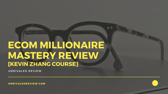 Ecom Millionaire Mastery Review [Kevin Zhang Course]