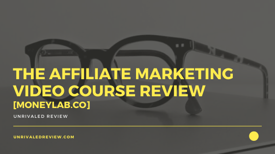 The Affiliate Marketing Video Course Review [MoneyLab.Co]