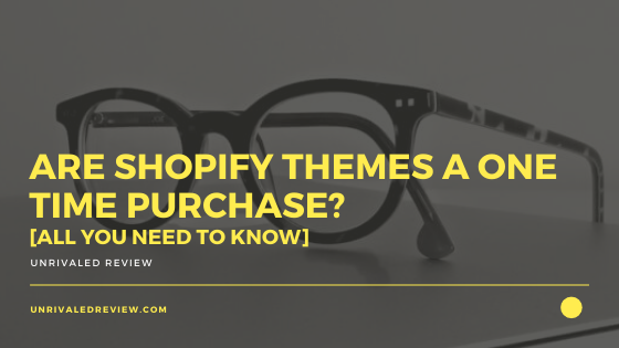 Are Shopify Themes A One Time Purchase? [All You Need To Know]