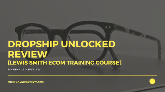 Dropship Unlocked Review [Lewis Smith eCom Training Course]