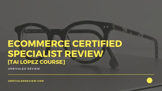 Ecommerce Certified Specialist Review [Tai Lopez Course]