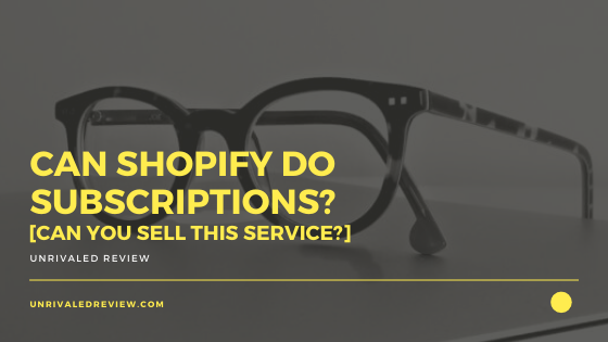 Can Shopify Do Subscriptions_ [Can You Sell This Service_]