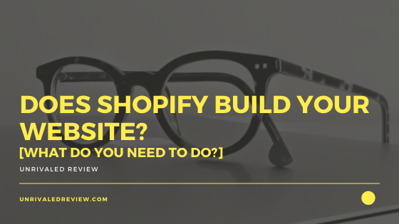 Does Shopify Build Your Website? [What Do You Need To Do?]
