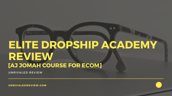 Elite Dropship Academy Review [AJ Jomah Course For eCom]