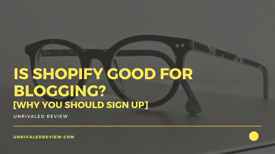 Is Shopify Good For Blogging? [Why You Should Blog Here]