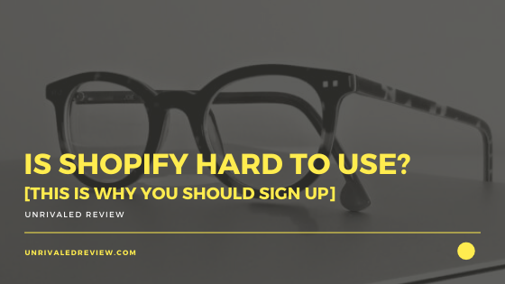 Is Shopify Hard To Use? [This Is Why You Should Sign Up]