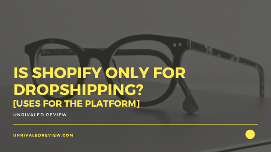 Is Shopify Only For Dropshipping_ [Uses For The Platform]