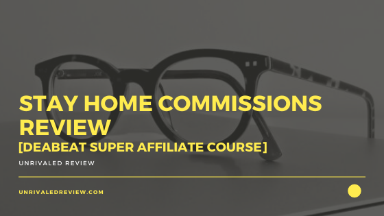 Stay Home Commissions Review [Deabeat Super Affiliate Course]