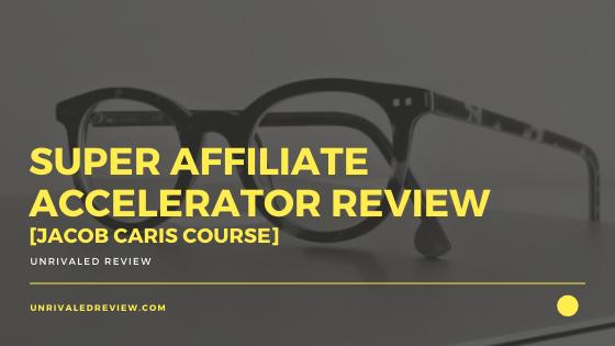 Super Affiliate Accelerator Review [Jacob Caris Course]