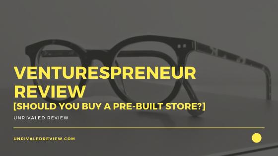 Venturespreneur Review [Should You Buy A Pre-Built Store?]