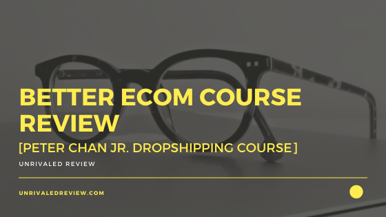 Better Ecom Course Review [Peter Chan Jr. Dropshipping Course]